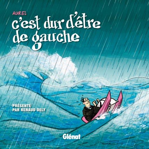 """Couverture de """"C'est dur d'être de gauche"""" par Aurel et Renaud Dély"""
