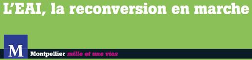"""""""EAI, la reconversion en marche"""" (extrait d'un dossier de presse de la mairie de Montpellir de novembre 2010)"""